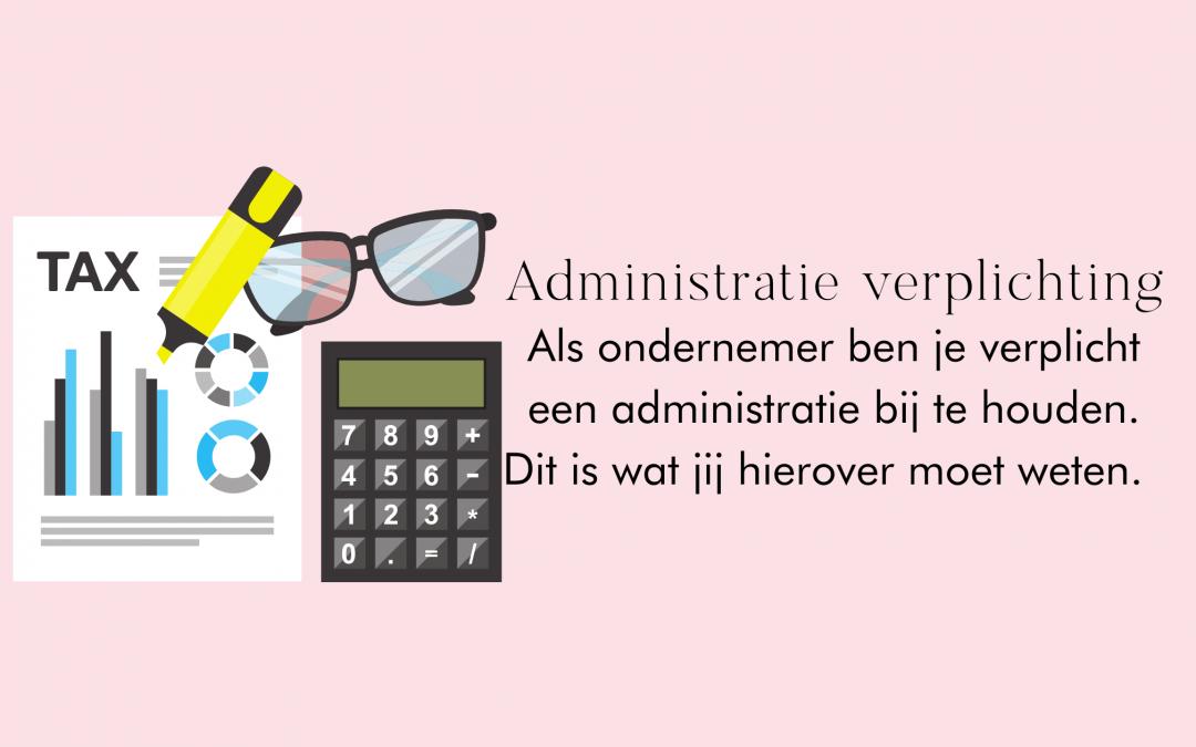 Dit is alles wat jij moet weten over de administratieverplichting